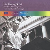 Sir Georg Solti - the first recordings as pianist and conductor, 1947-1958 by Various Artists