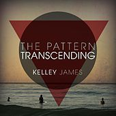 The Pattern Transcending by Kelley James