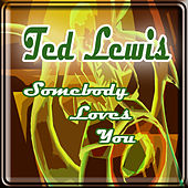 Somebody Loves You by Ted Lewis