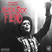 Abducted! The Best of Alien Sex Fiend by Alien Sex Fiend