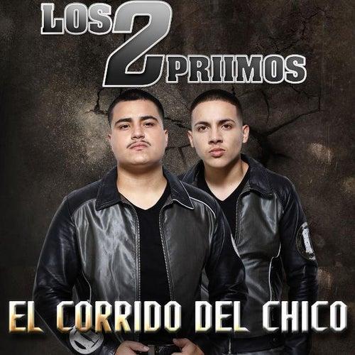 El Corrido Del Chico by Los 2 Primos