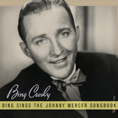 Bing Sings The Johnny Mercer Songbook by Bing Crosby