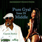 Pure Gyal Inna di Middle - Single by Captain Barkey