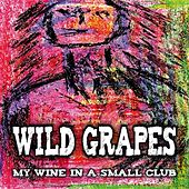 My Wine in a Small Club by Wild Grapes