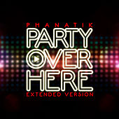 Party Over Here (Extended Version) by Various Artists