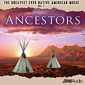 The Greatest Ever Native American Music, Vol. 7: Ancestors by Global Journey