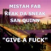 Give a Fuck (feat. Mistah Fab) by Keak Da Sneak
