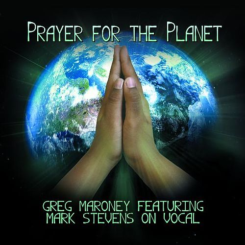 Prayer for the Planet (Vocal) [feat. Mark Stevens] by Greg Maroney