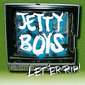 Let 'Er Rip by Jetty Boys