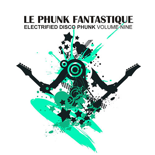 Le Phunk Fantastique 9 - Electrified Disco Phunk by Various Artists
