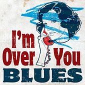 I'm Over You - Blues von Various Artists
