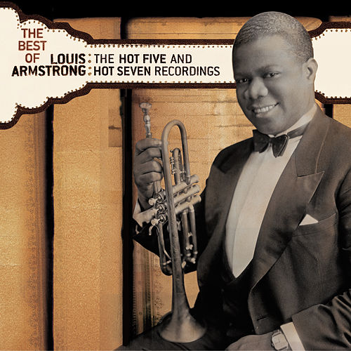 The Best Of The Hot 5 & Hot 7 Recordings by Louis Armstrong
