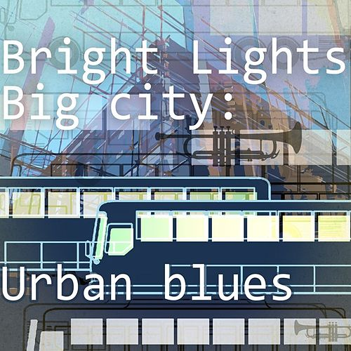 Bright Lights - Big City: Urban Blues by Various Artists