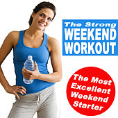 The Strong Weekend Workout - The Most Excellent Weekend Starter (The Best Music for Aerobics, Pumpin' Cardio Power, Plyo, Exercise, Steps, Barré, Curves, Sculpting, Fitness, Twerk Workout) by Various Artists