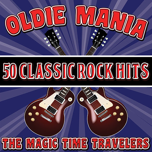 Oldie Mania: 50 Classic Rock Hits by The Magic Time Travelers