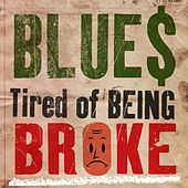 Blues - Tired of Being Broke by Various Artists