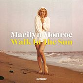 Walk in the Sun by Marilyn Monroe