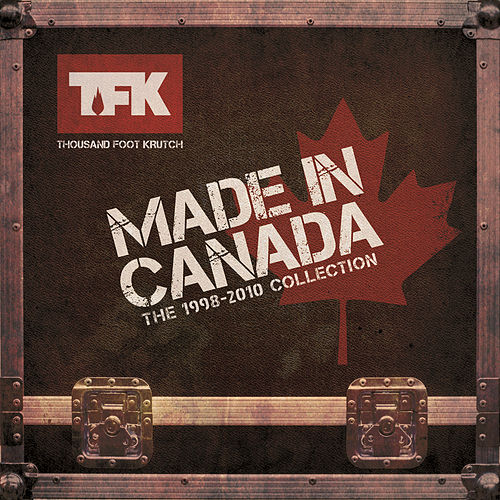 Made In Canada: The 1998 - 2010 Collection by Thousand Foot Krutch