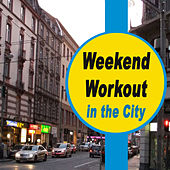 Weekend Workout in the City (The Best Music for Aerobics, Pumpin' Cardio Power, Plyo, Exercise, Steps, Barré, Curves, Sculpting, Fitness, Twerk Workout) by Various Artists