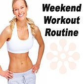 Weekend Workout Routine (The Best Music for Aerobics, Pumpin' Cardio Power, Plyo, Exercise, Steps, Barré, Curves, Sculpting, Fitness, Twerk Workout) by Various Artists