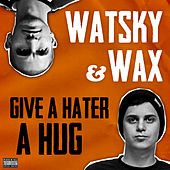 Give A Hater A Hug by Watsky