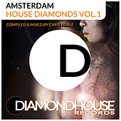 Amsterdam House Diamonds, Vol. 1 (Compiled & mixed by Chris Noble for Diamondhouse Records) by Various Artists