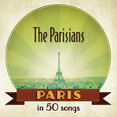 Paris : The Parisians in 50 songs by Various Artists
