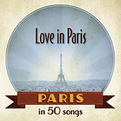 Paris: Love in Paris in 50 songs by Various Artists