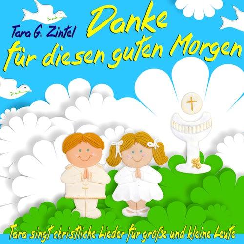 Danke für diesen guten Morgen (Tara singt christliche Lieder für große und kleine Leute) by Tara G. Zintel