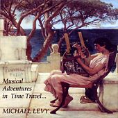 Musical Adventures in Time Travel... by Michael Levy