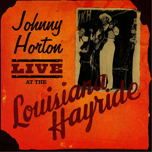 Live At Louisiana Hayride by Johnny Horton