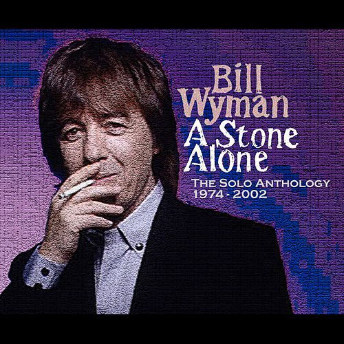 A Stone Alone: The Solo Anthology 1974-2002 by Bill Wyman