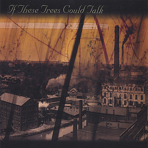 If These Trees Could Talk by If These Trees Could Talk