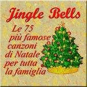 Jingle Bells: Le 75 più famose canzoni di Natale per tutta la famiglia by Various Artists