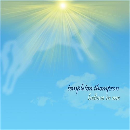 Believe in Me by Templeton Thompson