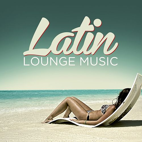 Latin Lounge Music by Various Artists