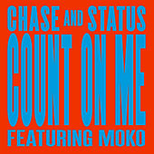 Count On Me by Chase & Status