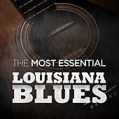 The Most Essential Louisiana Blues von Various Artists