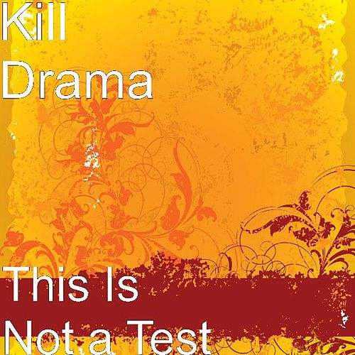 This Is Not a Test by Killdrama