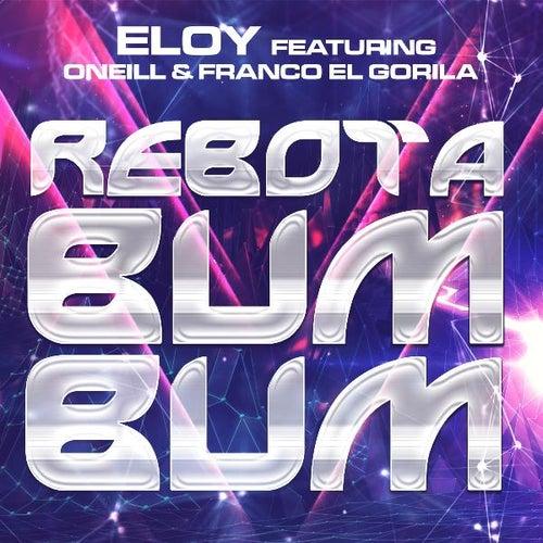 Rebota Bum Bum (feat. Oneill & Franco 'El Gorila') by Eloy