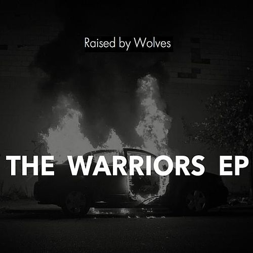 The Warriors EP by Raised By Wolves