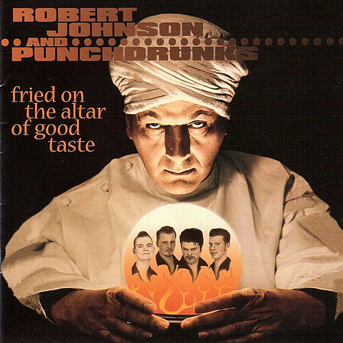 Fried On The Altar Of Good Taste by Robert Johnson and Punchdrunks
