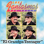 El Grandpa Teenager by Los Fantasmas Del Valle