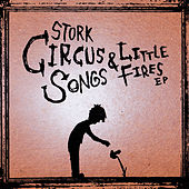 Circus Songs & Little Fires - EP by Stork