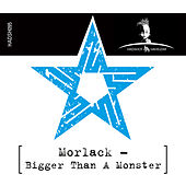 Bigger Than a Monster by Morlack