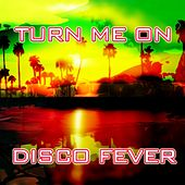 Turn Me On by Disco Fever