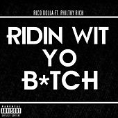 Ridin Wit Yo Bitch (feat. Philthy Rich) by Rico Dolla