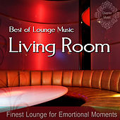 Best of Lounge Music (Finest Lounge for Emotional Moments) by Living Room