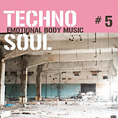 Techno Soul #5 - Emotional Body Music by Various Artists