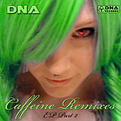 Caffeine Remixes Pt. 2 by DNA